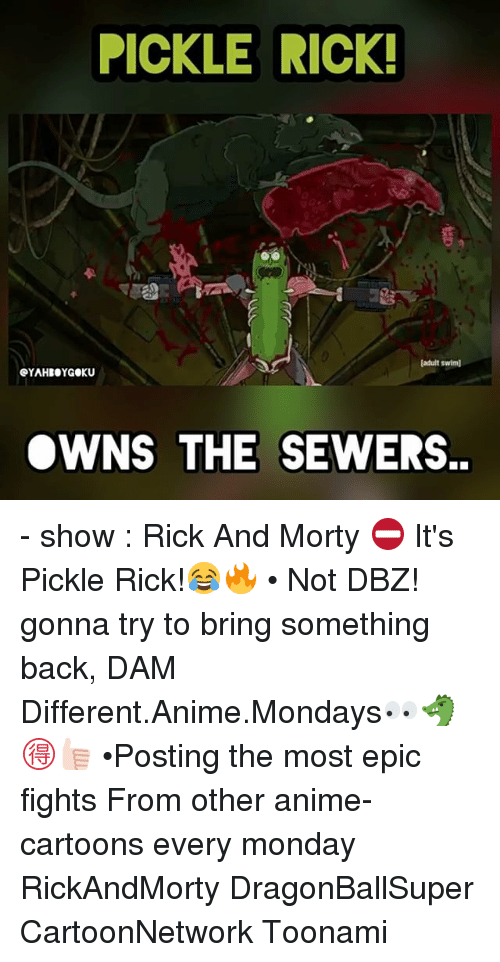 Most Epic: PICKLE RICK  (adult swlm)  eYAHBOYGOKU  OWNS THE SEWERS. - show : Rick And Morty ⛔️ It's Pickle Rick!😂🔥 • Not DBZ! gonna try to bring something back, DAM Different.Anime.Mondays👀🐲🉐👍🏻 •Posting the most epic fights From other anime-cartoons every monday RickAndMorty DragonBallSuper CartoonNetwork Toonami