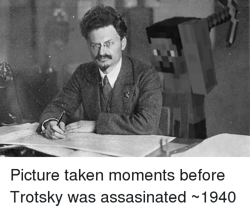 Taken, Picture, and Trotsky: Picture taken moments before Trotsky was assasinated ~1940