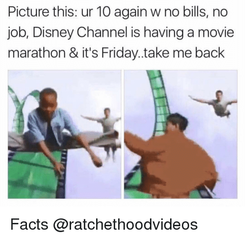 Disney, Facts, and Friday: Picture this: ur 10 again w no bills, no  job, Disney Channel is having a movie  marathon & it's Friday..take me back Facts @ratchethoodvideos