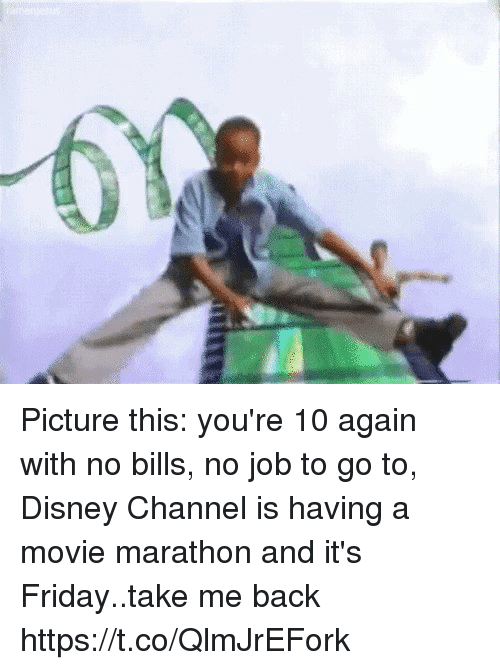 Disney Channels: Picture this: you're 10 again with no bills, no job to go to, Disney Channel is having a movie marathon and it's Friday..take me back https://t.co/QlmJrEFork