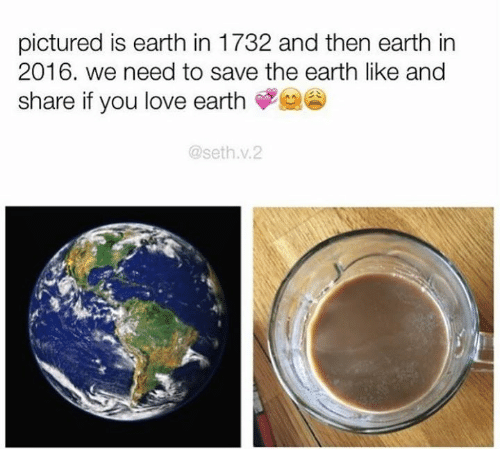 save the earth: pictured is earth in 1732 and then earth in  2016. we need to save the earth like and  share if you love earth  @seth v.2