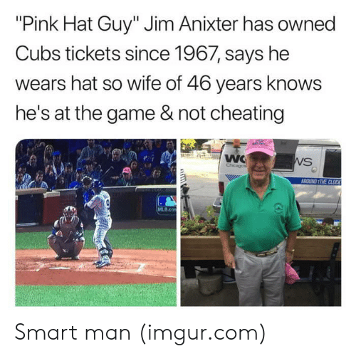 """Not Cheating: """"Pink Hat Guy"""" Jim Anixter has owned  Cubs tickets since 1967, says he  wears hat so wife of 46 years knows  he's at the game & not cheating  ROUND ITHE CLOCK  MLB.co Smart man (imgur.com)"""