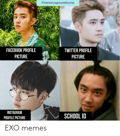 Facebook, Instagram, and Memes: Pinterest:yagmurxkihyonie  FACEBOOK PROFILE  PICTURE  TWITTER PROFILE  PICTURE  INSTAGRAM  PROFILE PICTURE  SCHOOL ID EXO memes