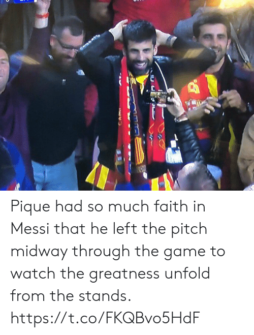 Soccer, The Game, and Game: Pique had so much faith in Messi that he left the pitch midway through the game to watch the greatness unfold from the stands. https://t.co/FKQBvo5HdF