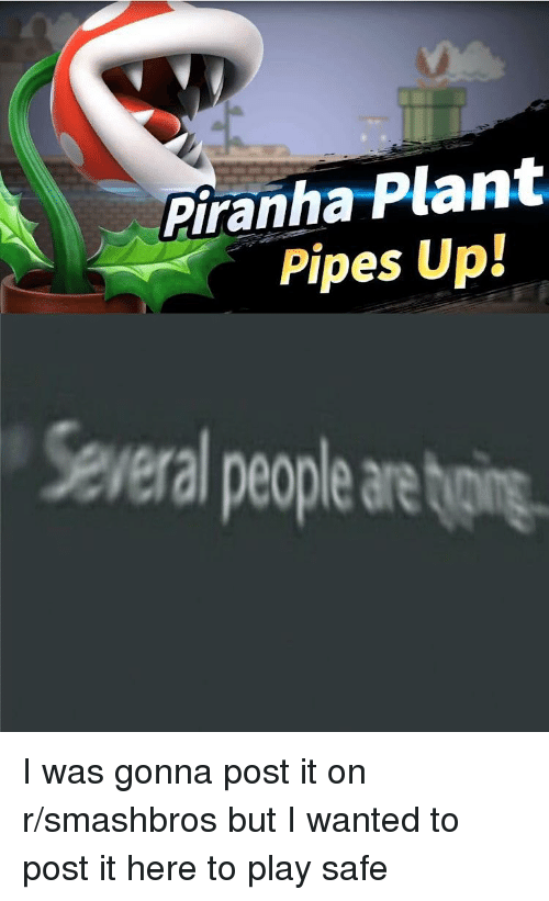 Smash Bros, Wanted, and Smashbros: Piranha Plant  Pipes Up!  Several people are ting.