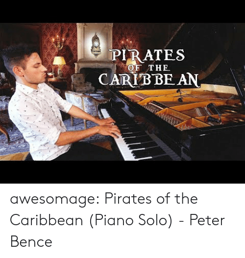 Tumblr, Blog, and Piano: PIRATES  CARIB BE AN  OF THE awesomage:  Pirates of the Caribbean (Piano Solo) - Peter Bence