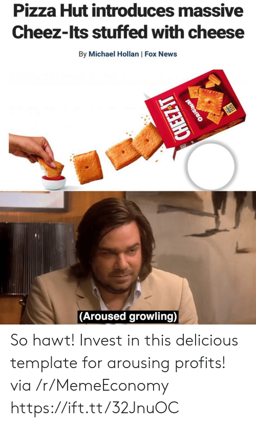 News, Pizza, and Pizza Hut: Pizza Hut introduces massive  Cheez-Its stuffed with cheese  By Michael Hollan | Fox News  (Aroused growling)  CHEEZ-T  anack crackers  ORIGINAL So hawt! Invest in this delicious template for arousing profits! via /r/MemeEconomy https://ift.tt/32JnuOC