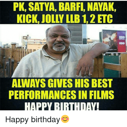 Barfing: PK, SATYA, BARF, NAYAK,  KICK, JOL Y LLB 1,2 ETC  PERFORMANCES IN FILMS  HAPPY BIRTHDAY! Happy birthday😊