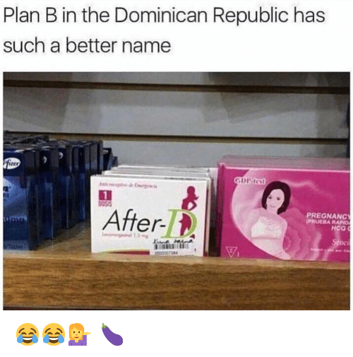 Memes, Plan B, and Pregnancy: Plan B in the Dominican Republic has  such a better name  05  PREGNANCY  PRUEBA RAPID  After-  HCG 😂😂💁‍♀️ 🍆