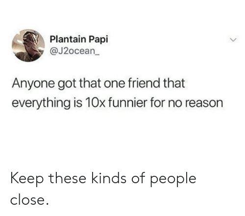 Dank, Reason, and 🤖: Plantain Papi  @J2ocean  Anyone got that one friend that  everything is 10x funnier for no reason Keep these kinds of people close.