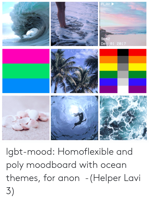 Lgbt, Mood, and Target: PLAY  Dec. 01 2017 lgbt-mood:  Homoflexible and poly moodboard with ocean themes, for anon  -(Helper Lavi 3)