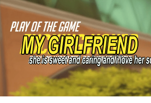 Love, The Game, and Game: PLAY OF THE GAME  MM GIRLFRIEND  Ssheissweetand caringlandi love her st