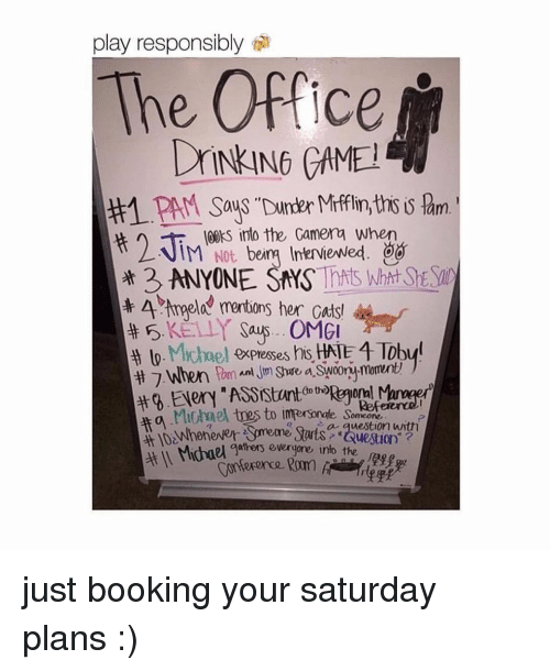 """Booking: play responsibly  The Office  #1. PAM Says Dr er Mifflin,tholm  IM, Not. berm Interviewed,  3 ANYONE SNYS Ttt Wht  ooks into the Gamena when  棄4mgela, mentions her cats,  (to tho  ofa  Refeere  uestion"""" ?  Michael qafers overgjgre into the just booking your saturday plans :)"""