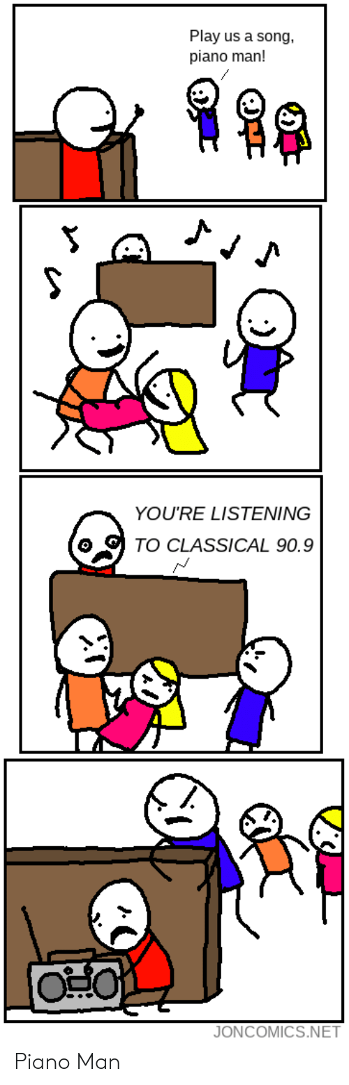 Classical: Play us a song,  piano man!  YOU'RE LISTENING  TO CLASSICAL 90.9  JONCOMICS.NET Piano Man