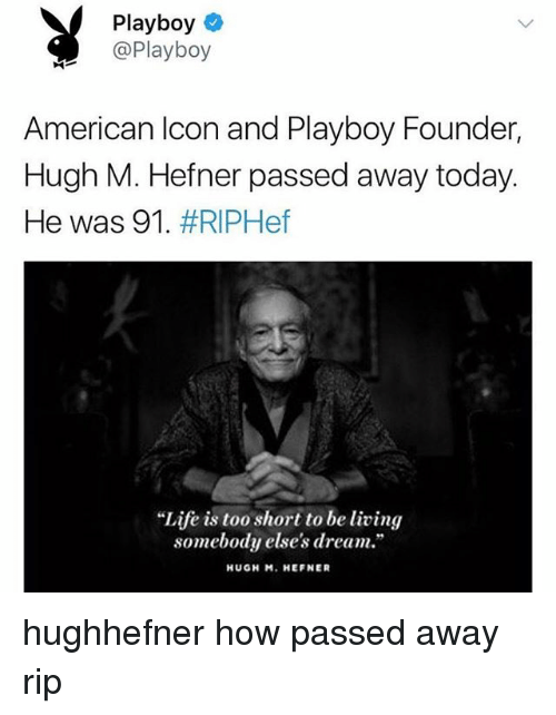 """Memes, American, and Playboy: Playboy  @Playboy  American lcon and Playboy Founder,  Hugh M. Hefner passed away today  He was 91 . #RIPHef  """"Life is too short to be living  somebody else's dream.  HUGH M. HEFNER hughhefner how passed away rip"""