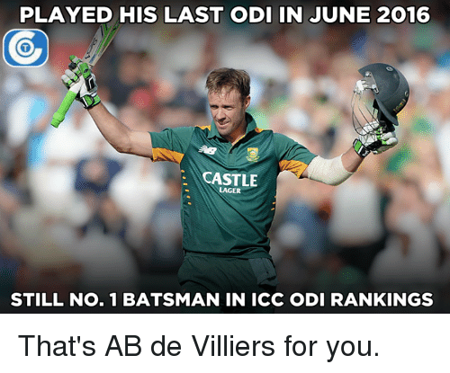 Memes, 🤖, and Icc Odi Rankings: PLAYED HIS LAST ODI IN JUNE 2016  CASTLE  LAGER  STILL No. 1 BATSMAN IN ICC ODI RANKINGS That's AB de Villiers for you.