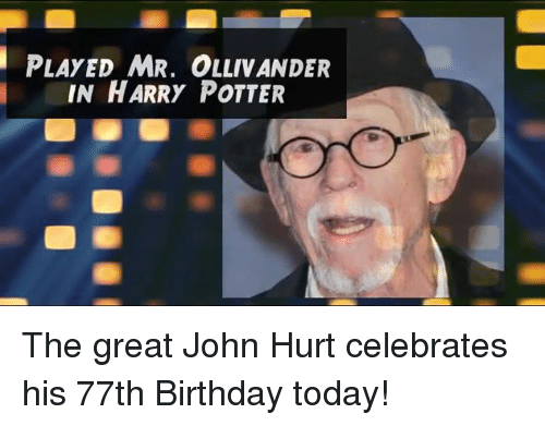 ollivander: PLAYED MR. OLLIVANDER  IN HARRY POTTER The great John Hurt celebrates his 77th Birthday today!