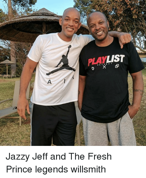 Fresh, Memes, and Prince: PLAYLIST  RETREAT Jazzy Jeff and The Fresh Prince legends willsmith