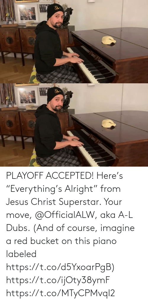 "Course: PLAYOFF ACCEPTED! Here's ""Everything's Alright"" from Jesus Christ Superstar.  Your move, @OfficialALW, aka A-L Dubs.  (And of course, imagine a red bucket on this piano labeled https://t.co/d5YxoarPgB) https://t.co/ijOty38ymF https://t.co/MTyCPMvqI2"