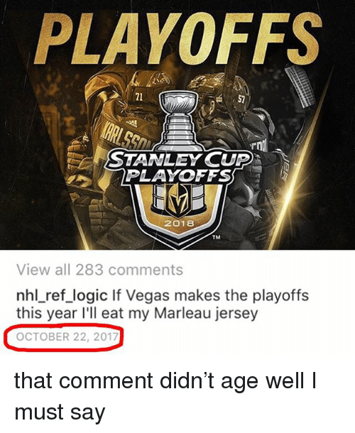 Logic, Memes, and National Hockey League (NHL): PLAYOFFS  21  52  STANLEY CUP  PLAYOFFS  2018  TM  View all 283 comments  nhl_ref_logic If Vegas makes the playoffs  this year l'll eat my Marleau jersey  OCTOBER 22, 2017 that comment didn't age well I must say