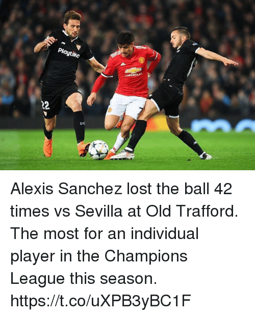 Memes, Lost, and Champions League: Playtiko  SFO Alexis Sanchez lost the ball 42 times vs Sevilla at Old Trafford. The most for an individual player in the Champions League this season. https://t.co/uXPB3yBC1F