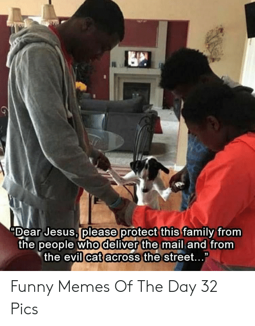 "Family, Funny, and Jesus: please  ""Dear Jesus protect this family from  the people whodeliver the mail and from  the evil catacross the street... Funny Memes Of The Day 32 Pics"
