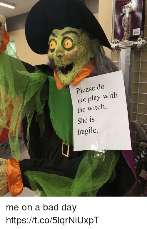 Bad, Bad Day, and Girl Memes: Please do  not play with  the witch.  She is  fragile me on a bad day https://t.co/5lqrNiUxpT