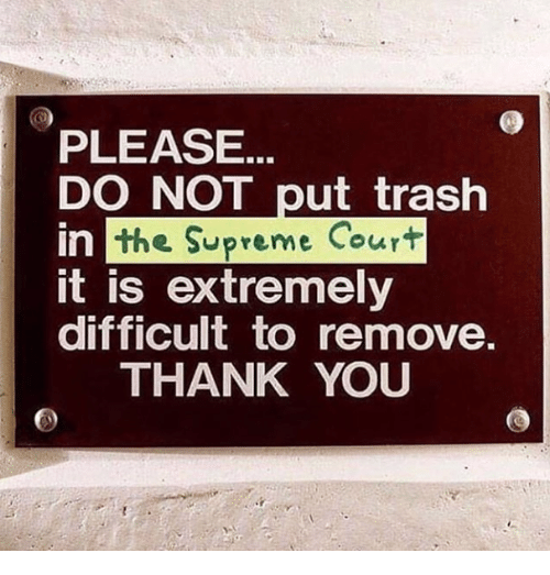 Supreme, Trash, and Supreme Court: PLEASE  DO NOT put trash  the Supreme Court  in  it is extremely  difficult to remove  THANK YOU