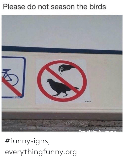 Birds, The Birds, and Org: Please do not season the birds  Everuthinatunnuora #funnysigns, everythingfunny.org