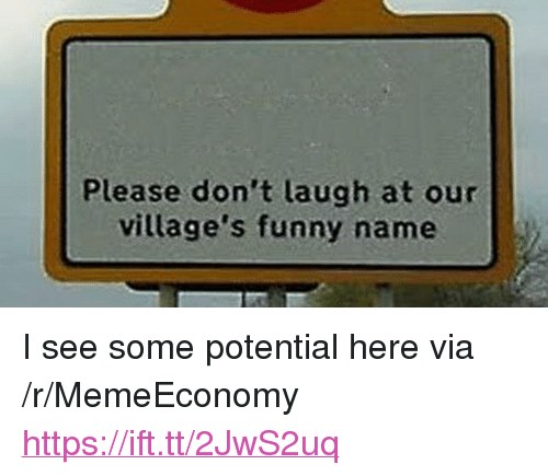 """Funny Name: Please don't laugh at our  village's funny name <p>I see some potential here via /r/MemeEconomy <a href=""""https://ift.tt/2JwS2uq"""">https://ift.tt/2JwS2uq</a></p>"""