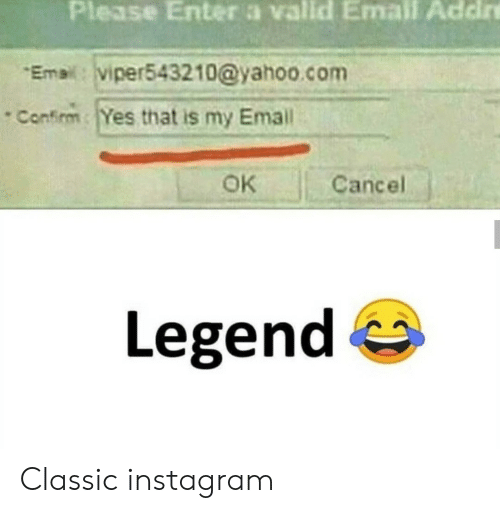 Instagram, Email, and Yahoo: Please Enter a vallid Email Addire  Email: viper543210@yahoo.com  Confirm Yes that is my Email  OK  Cancel  Legend Classic instagram