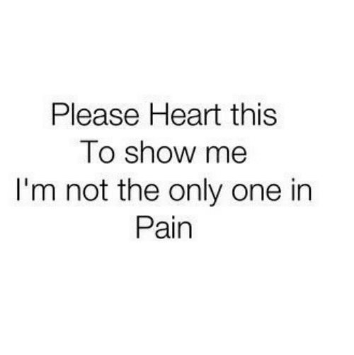 Heart, Only One, and Pain: Please Heart this  To show me  I'm not the only one in  Pain