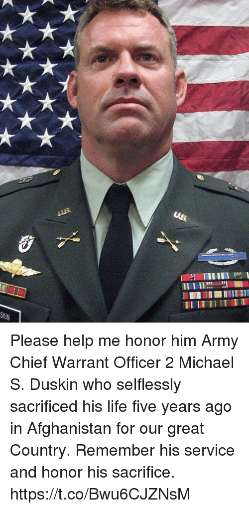 warrant officer: Please help me honor him Army Chief Warrant Officer 2 Michael S. Duskin who selflessly sacrificed his life five years ago in Afghanistan for our great Country. Remember his service and honor his sacrifice. https://t.co/Bwu6CJZNsM