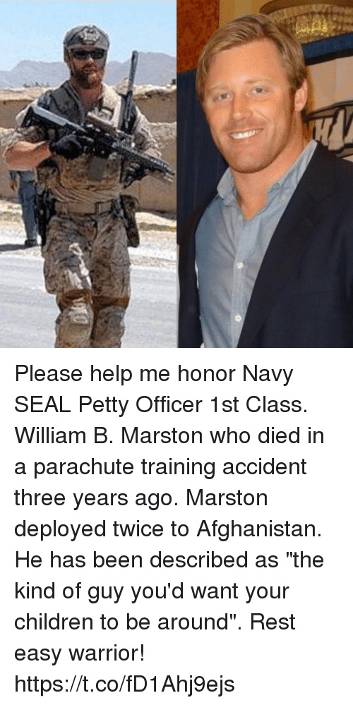 """Children, Memes, and Petty: Please help me honor Navy SEAL Petty Officer 1st Class. William B. Marston who died in a parachute training accident three years ago. Marston deployed twice to Afghanistan. He has been described as """"the kind of guy you'd want your children to be around"""". Rest easy warrior! https://t.co/fD1Ahj9ejs"""