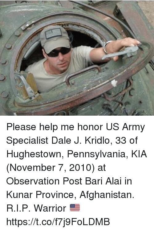 Memes, Army, and Afghanistan: Please help me honor US Army Specialist Dale J. Kridlo, 33 of Hughestown, Pennsylvania, KIA (November 7, 2010) at Observation Post Bari Alai in Kunar Province, Afghanistan. R.I.P. Warrior 🇺🇸 https://t.co/f7j9FoLDMB