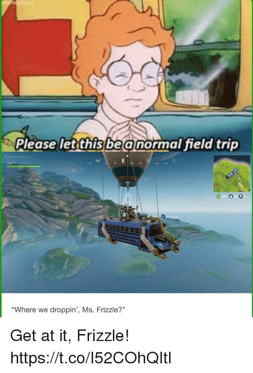 """Field Trip, Video Games, and Ms. Frizzle: Please letthisbe a normal field trip  NE  30  120  9050 O  """"Where we droppin', Ms. Frizzle? Get at it, Frizzle! https://t.co/I52COhQItl"""