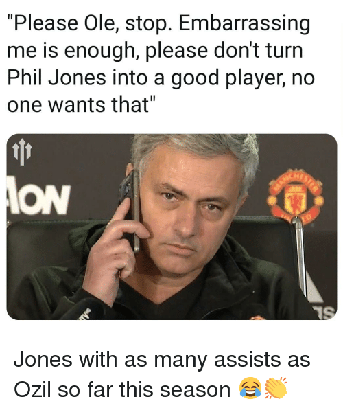 "Memes, Good, and 🤖: ""Please Ole, stop. Embarrassing  me is enough, please don't turn  Phil Jones into a good player, no  one wants that""  Hr  ION Jones with as many assists as Ozil so far this season 😂👏"