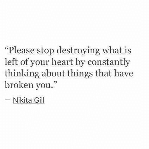 """Heart, What Is, and Nikita: """"Please stop destroying what is  left of your heart by constantly  thinking about things that have  broken you.  - Nikita Gill"""