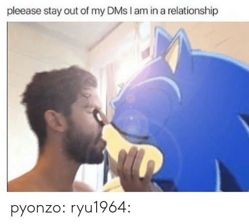 Tumblr, Blog, and Http: pleease stay out of my DMs I am in a relationship pyonzo: ryu1964: