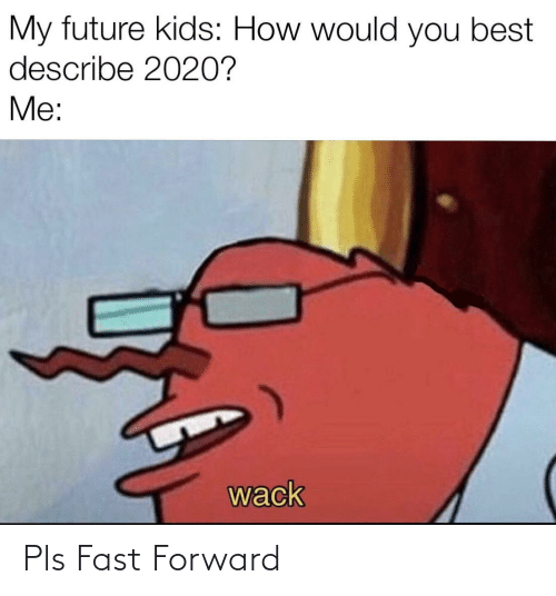 Forward: Pls Fast Forward