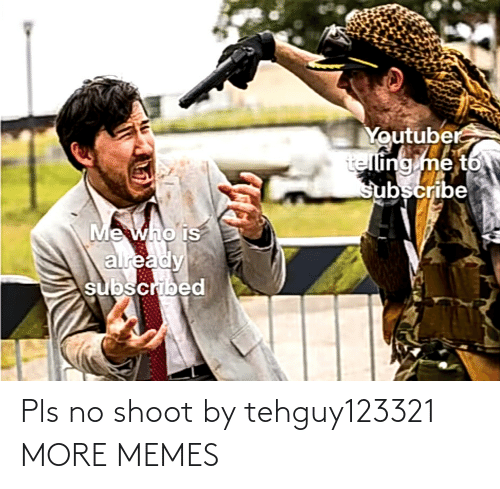 no: Pls no shoot by tehguy123321 MORE MEMES