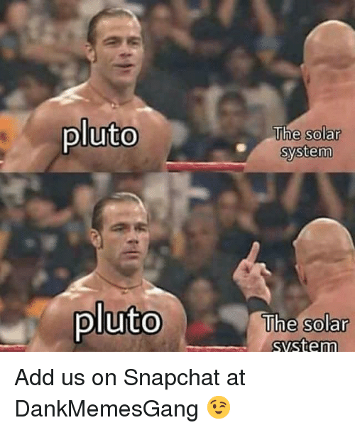 Memes, Snapchat, and Pluto: pluto  The solar  system  0  pluto  The solar  system  0 Add us on Snapchat at DankMemesGang 😉