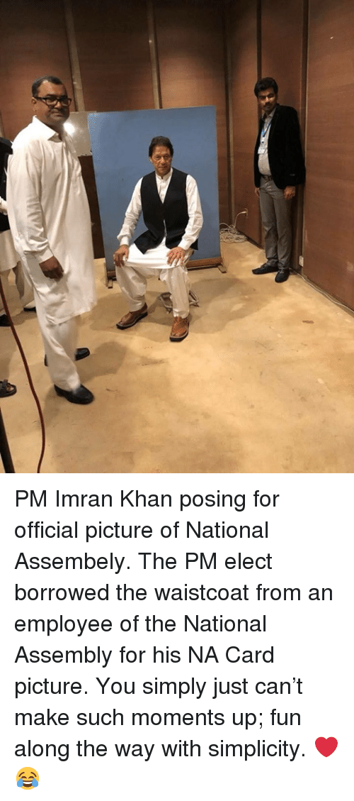 Memes, Simplicity, and Imran Khan: PM Imran Khan posing for official picture of National Assembely.  The PM elect borrowed the waistcoat from an employee of the National Assembly for his NA Card picture. You simply just can't make such moments up; fun along the way with simplicity. ❤️😂