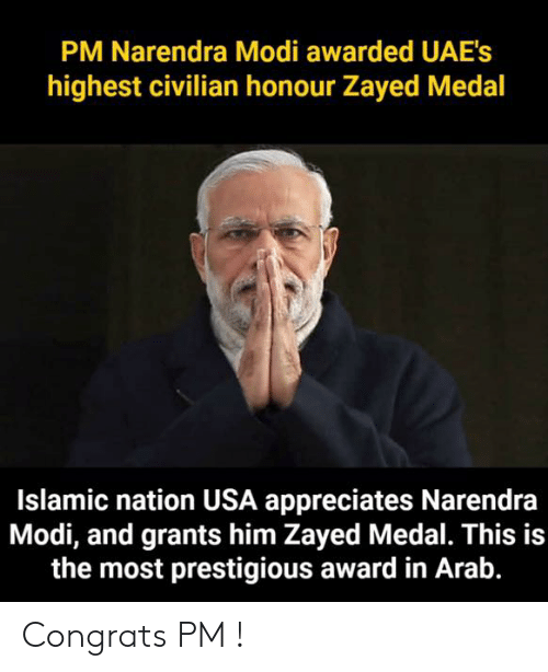 Memes, Arab, and Prestigious: PM Narendra Modi awarded UAE's  highest civilian honour Zayed Medal  Islamic nation USA appreciates Narendra  Modi, and grants him Zayed Medal. This is  the most prestigious award in Arab. Congrats PM !