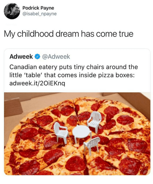 Pizza, True, and Canadian: Podrick Payne  @isabel_npayne  My childhood dream has come true  Adweek @Adweek  Canadian eatery puts tiny chairs around the  little 'table' that comes inside pizza boxes:  adweek.it/2OiEKnq