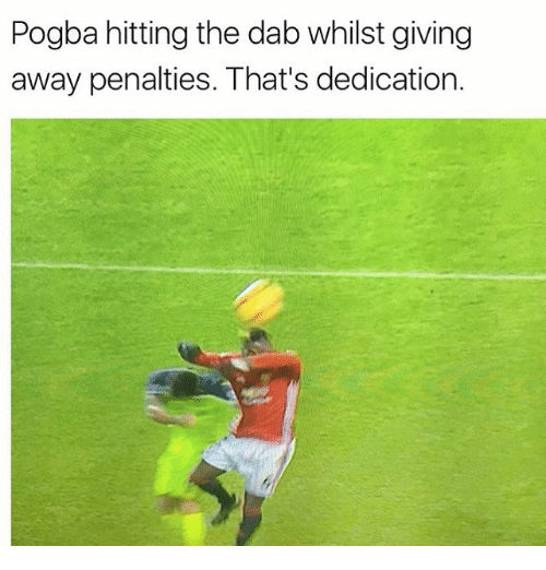 the dab: Pogba hitting the dab whilst giving  away penalties. That's dedication.