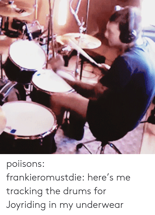 Instagram, Tumblr, and Blog: poiisons:  frankieromustdie:here's me tracking the drums for Joyriding in my underwear