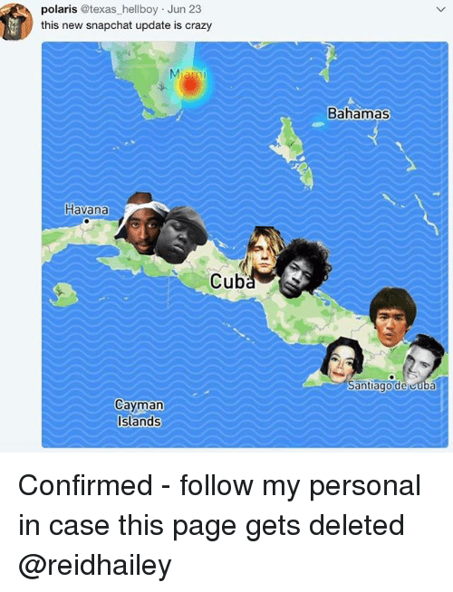 Crazy, Memes, and Snapchat: polaris @texas hellboy Jun 23  this new snapchat update is crazy  Miam  Bahamas  Havana  Cuba  Santiagode cubá  Cayman  Islands Confirmed - follow my personal in case this page gets deleted @reidhailey