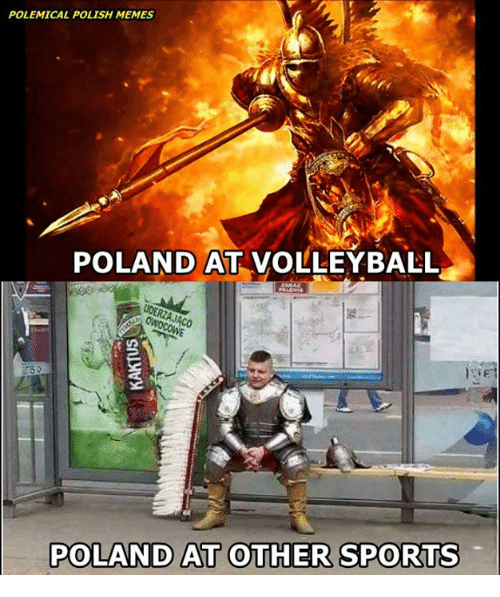 Memes, Sports, and Volleyball: POLEMICAL POLISH MEMES  POLAND AT VOLLEYBALL  POLAND AT OTHER SPORTS