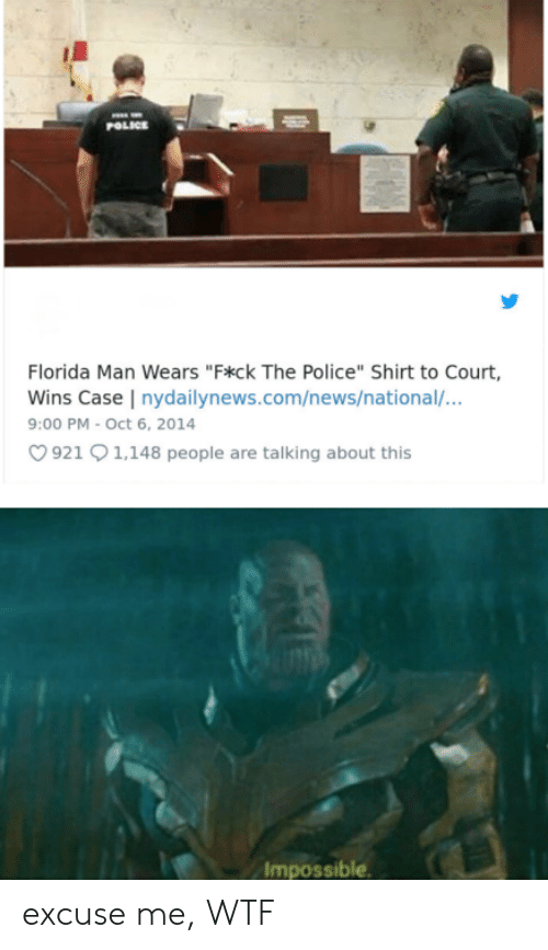 "Florida Man, News, and Police: POLICE  Florida Man Wears ""F*ck The Police"" Shirt to Court  Wins Case nydailynews.com/news/national/...  9:00 PM - Oct 6, 2014  921 91,148 people are talking about this  Impossible excuse me, WTF"